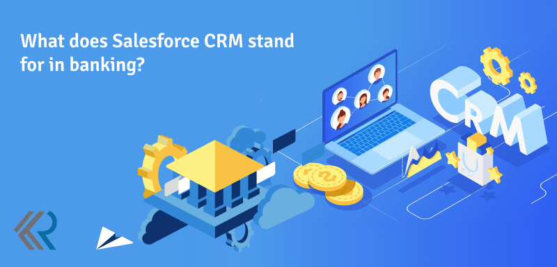 What does Salesforce CRM stand for in banking