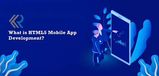 What is HTML5 Mobile App Development