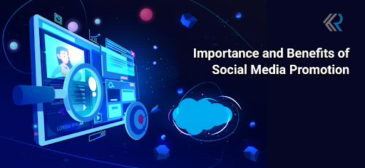 Importance and Benefits of Social Media Promotion