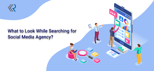 What to Look While Searching for Social Media Agency