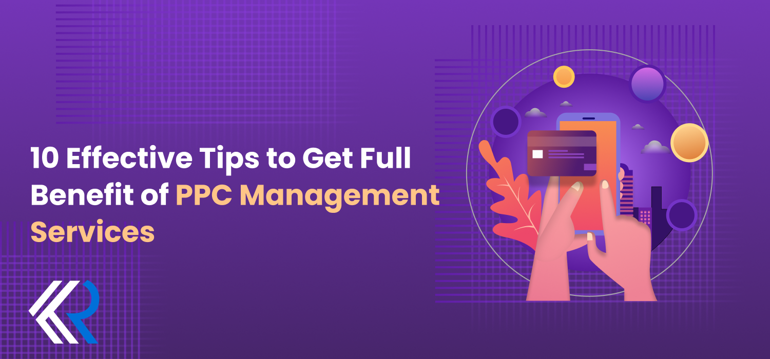 10 Effective Tips to Get Full Benefit of PPC Management Services -Kloudrac
