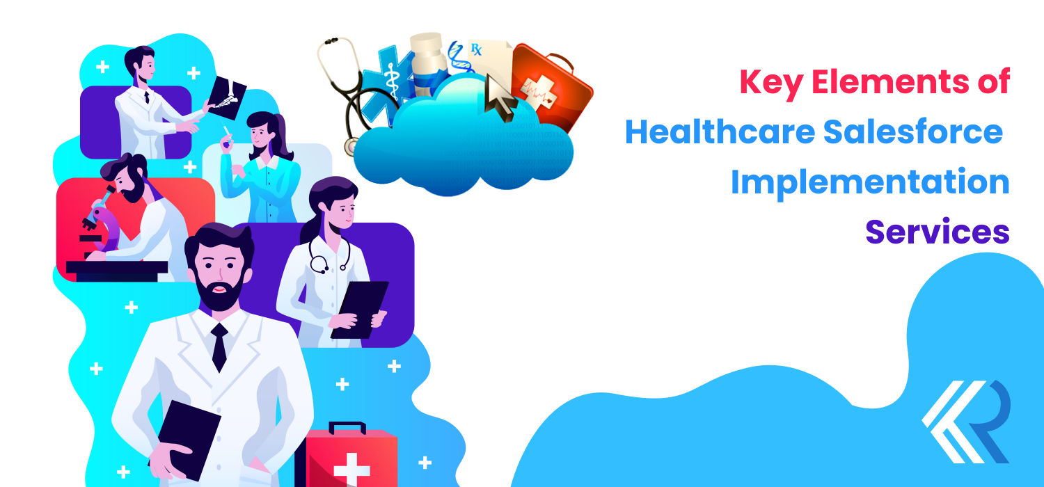 Key Elements of Healthcare Salesforce Implementation Services